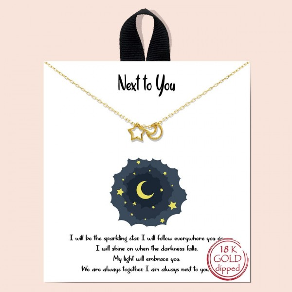 "Short Metal ""Next To You"" Necklace Featuring Celestial Pendants.   - Approximately 18"" Long - Each Necklace Comes on a Card that Says ""I will be the sparkling star. I will follow everywhere you go. I will shine on when the darkness falls. My light will embrace you. We are always together. I am always next to you.""  - 18K Gold Dipped"