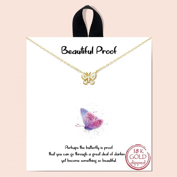 """Short Metal """"Beautiful Proof"""" Necklace Featuring Butterfly Pendant.   - Approximately 18"""" Long - Each Necklace Comes on a Card that Says """"Perhaps the butterfly is proof that you can go through a great deal of darkness, yet become something so beautiful.""""  - 18K Gold Dipped"""