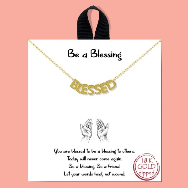 "Short Metal Be a Blessing Necklace Featuring Letter Beads that Say ""Blessed"".   - Approximately 18"" Long - Each Necklace Comes on a Card that Says ""You are a blessing to others. Today will never come again. Be a blessing. Be a friend. Let your words heal, not wound.""  - 18K Gold Dipped"