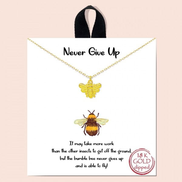 """Short Metal """"Never Give Up"""" Necklace.  - Approximately 18"""" Long - Each Necklace Comes on a Card that Says """"It may take more work that the other insects to get off the ground, but the bumble bee never gives up and is able to fly."""" - 18K Gold Dipped"""