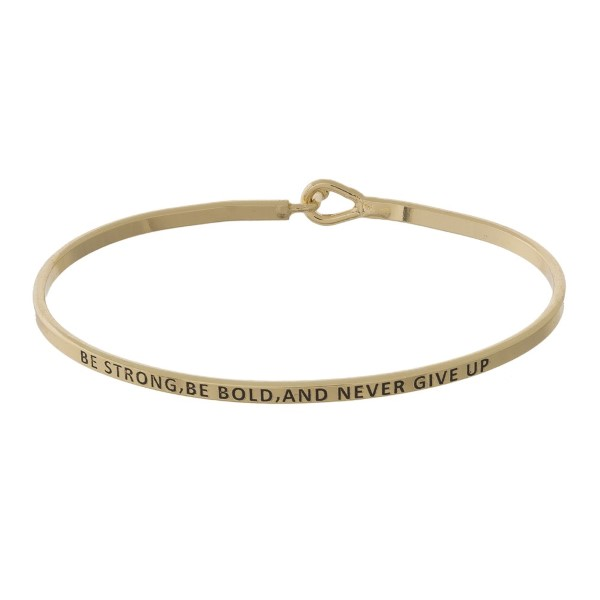 """Be Strong, Be Bold & Never Give Up"" Inspirational Bangle Bracelet.  - Hook Closure - Approximately 3"" in Diameter"