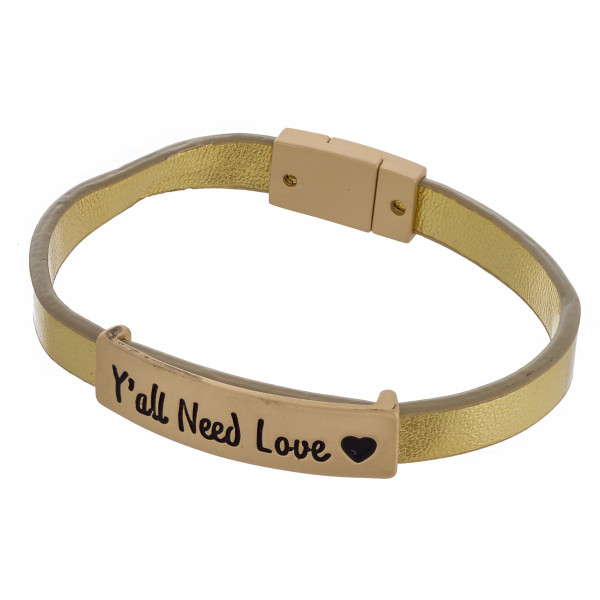 "Faux leather bracelet featuring ""Y'all Need Love"" focal with a magnetic clasp closure. Approximately 2.5"" in diameter. Fits up to a 5"" wrist."