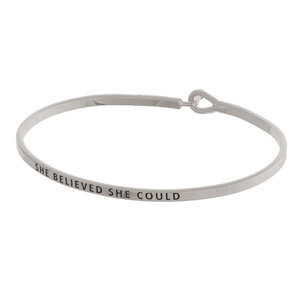 """She Believed She Could"" Inspirational Bangle Bracelet.  - Hook Closure - Approximately 3"" in Diameter"