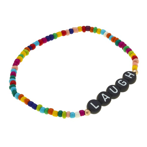 "Multicolor Seed Beaded ""Laugh"" Black Letter Block Stretch Bracelet.  - Approximately 3"" in diameter unstretched - Fits up to a 7"" wrist"