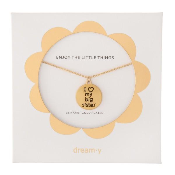 "24 Karat Gold Plated ""I Love My Big Sister"" Stamped Pendant Necklace.  - Pendant .5""  - Approximately 18"" L  - 3"" Adjustable Extender"