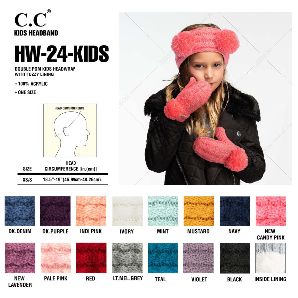 "C.C HW-24-KIDS Double pom kids headwrap with fuzzy lining  - 100% Acrylic - Band circumference is approximately:  16"" unstretched  18"" stretched - Approximately 3.5"" tall - Fit varies based on child's head height and shape"