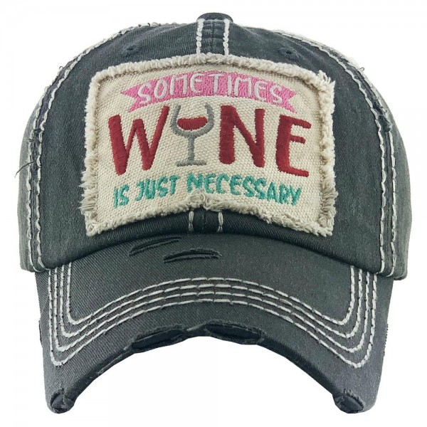 """Sometime's Wine Is Necessary"" Embroidered Patch Vintage Distressed Baseball Cap.  - One size fits most - Adjustable Velcro Closure - 100% Cotton"