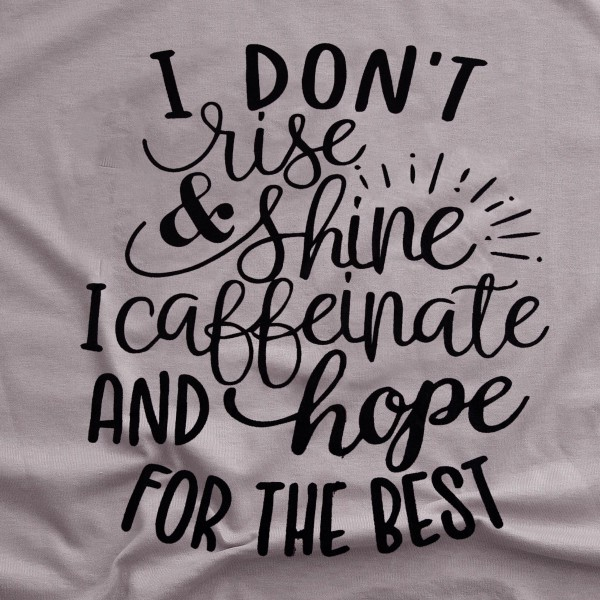 """Pebble Brown Bella Canvas brand short sleeve """"I Don't Rise & Shine I Caffeinate and Hope for the Best"""" screen printed boutique graphic tee.  - Pack Breakdown: 6pcs/pack - Sizes: 1S / 2M / 2L / 1XL - 100% Cotton"""