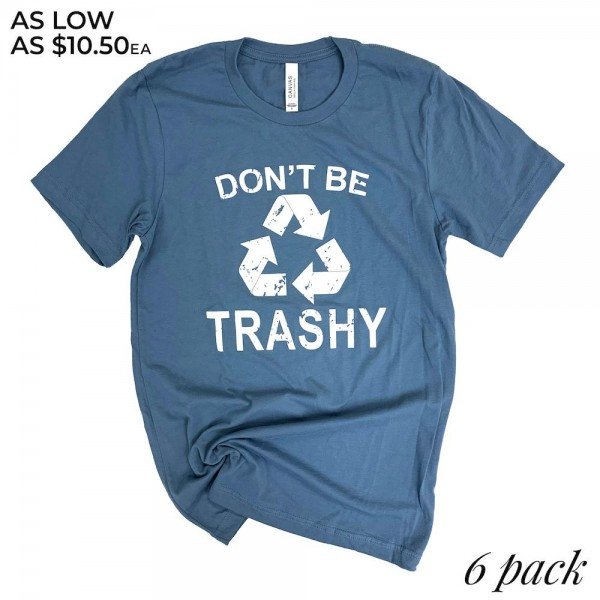 "Dusty Blue Bella Canvas Brand ""Don't Be Trashy"" Printed Boutique Graphic Tee.  - Pack Breakdown: 6pcs/pack - Sizes: 1-S / 2-M / 2-L / 1-XL - 100% Cotton"