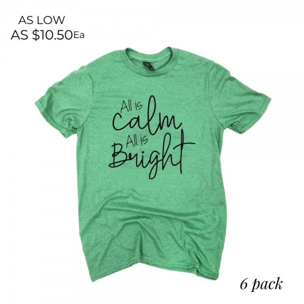 All is Calm, All is Bright, Christmas Graphic Tee.  - Printed on a Anvil Lightweight Brand Tee - Color: Green - 6 Shirts Per Pack - 1-S / 2-M / 2-L / 1-XL  - 65% Polyester / 35% Cotton