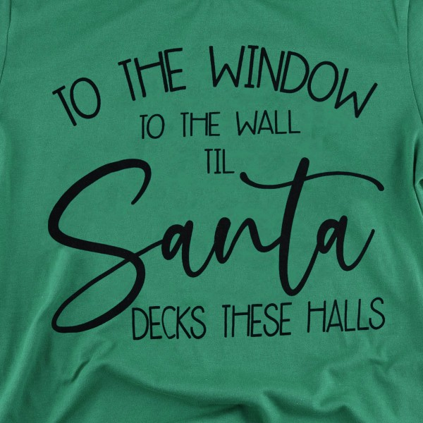 """To The Window To The Wall, Till Santa Decks These Halls"" Christmas Print Graphic Tee.  - Printed on a Bella Canvas Brand Tee - Color: Green - 6 Shirts Per Pack - Sizes: 1-S / 2-M / 2-L / 1-XL - 100% Cotton"