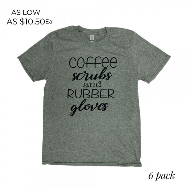 Coffee Scrubs and Rubber Gloves Graphic Tee.  - Printed on a Gildan Softsyle Brand Tee - Color: Olive Green  - Sizes: 1-S / 2-M / 2-L / 1-XL  - 6 Shirts Per Pack - 65% Polyester / 35% Cotton