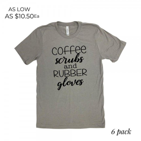 Coffee Scrubs and Rubber Gloves Graphic Tee.  - Printed on a Bella Canvas Brand Tee - Color: Stone - Sizes: 1-S / 2-M / 2-L / 1-XL  - 6 Shirts Per Pack - 52% Cotton / 48% Polyester