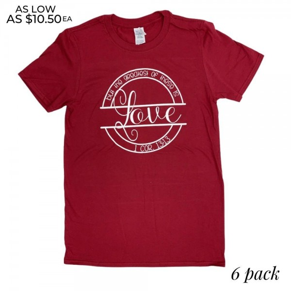 The Greatest Love 1 Cor. 13:13 Graphic Tee.  - Printed on a Gildan Softstyle Brand Tee - Color: Red - 6 Shirts Per Pack - Size: 1-S / 2-M / 2-L / 1-XL - 100% Cotton