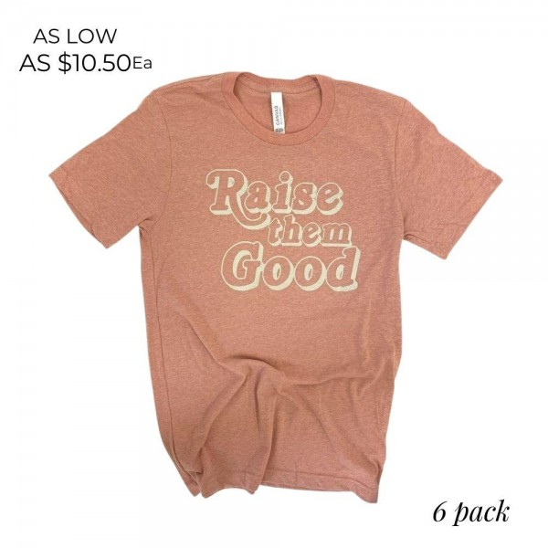 Raise Them Right Graphic Tee.  - Printed on a Bella Canvas Brand Tee - Color: Sunset - 6 Shirts Per Pack - Sizes: 1:S 2:M 2:L 1:XL - 52% Cotton / 48% Polyester