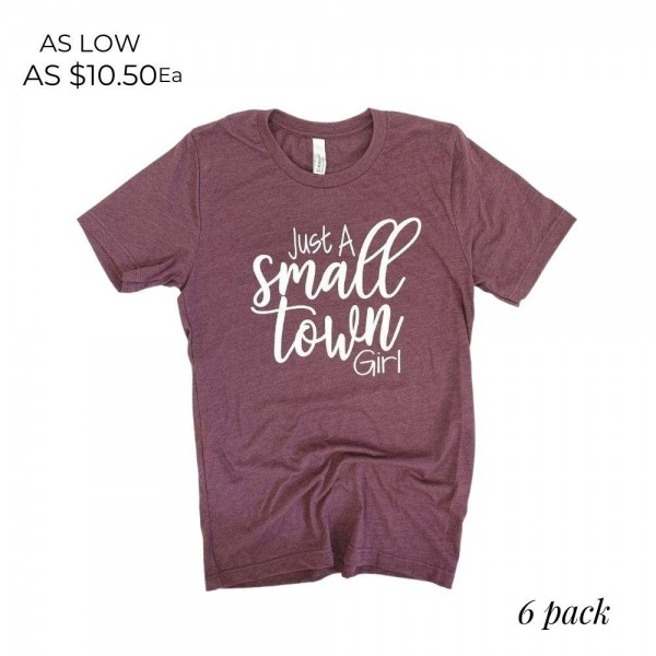 Just a Small Town Girl Graphic Tee.  - Printed on a Bella Canvas Brand Tee - Color: Maroon - 6 Shirts Per Pack - Sizes: 1:S 2:M 2:L 1:XL - 52% Polyester / 48% Cotton