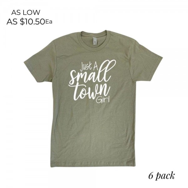 Just a Small Town Girl Graphic Tee.  - Printed on a Next Level Apparel Brand Tee - Color: Light Olive - 6 Shirts Per Pack - Sizes: 1:S 2:M 2:L 1:XL - 100% Cotton
