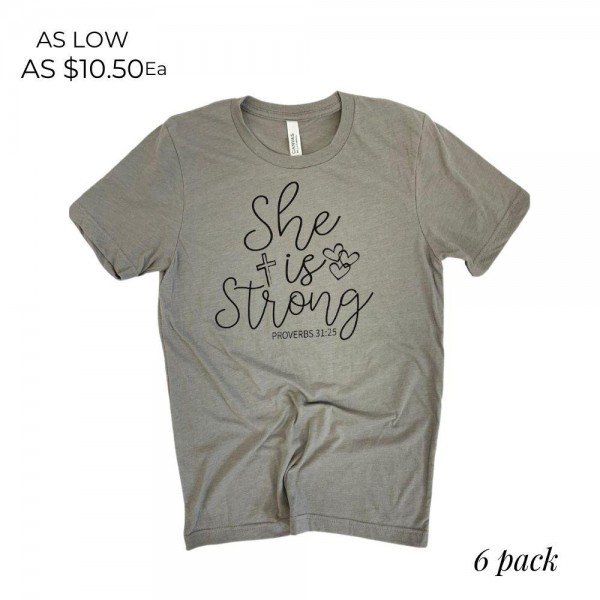 She is Strong Proverbs 31:25 Graphic Tee.  - Printed on a Bella Canvas Brand Tee - Color: Stone - 6 Shirts Per Pack - Sizes: 1:S 2:M 2:L 1:XL - 52% Polyester / 48% Cotton