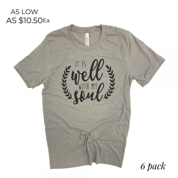 It Is Well With My Soul Graphic Tee.  - Printed on a Bella Canvas Brand Tee - Color: Stone - 6 Shirts Per Pack - Sizes: 1:S 2:M 2:L 1:XL - 52% Cotton / 48% Polyester