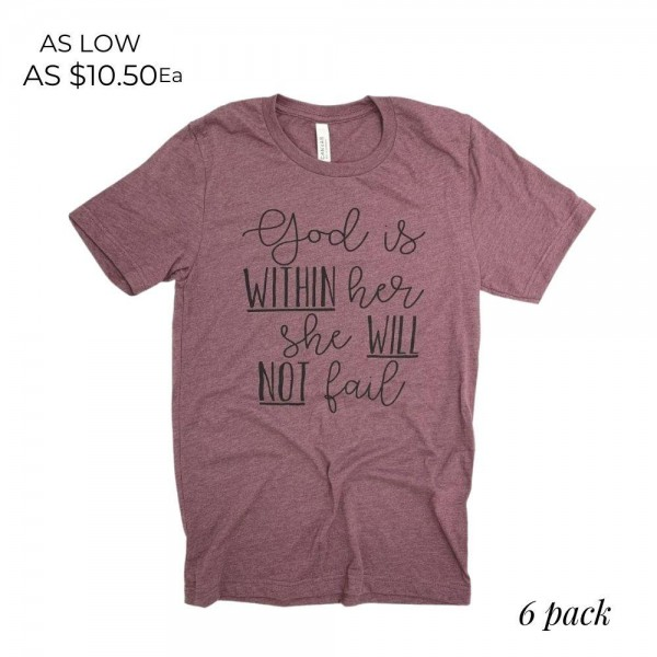 God Is Within Her She Will Not Fail Graphic Tee.  - Printed on a Bella Canvas Brand Tee - Color: Maroon - 6 Shirts Per Pack - Sizes: 1:S 2:M 2:L 1:XL - 52% Cotton / 48% Polyester