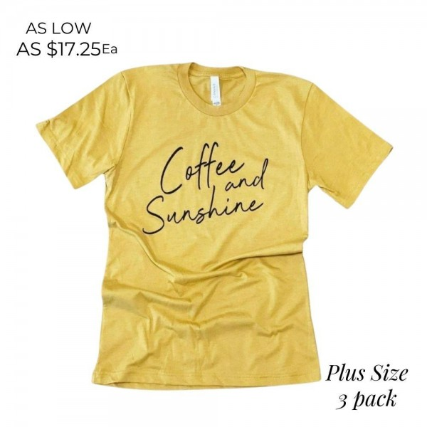 Plus Size Coffee & Sunshine Graphic Tee.  - Printed on a Bella Canvas Brand Tee - Color: Mustard - 3 Shirts Per Pack - Size: 2 XL - 100% Cotton   * Regularly priced items.