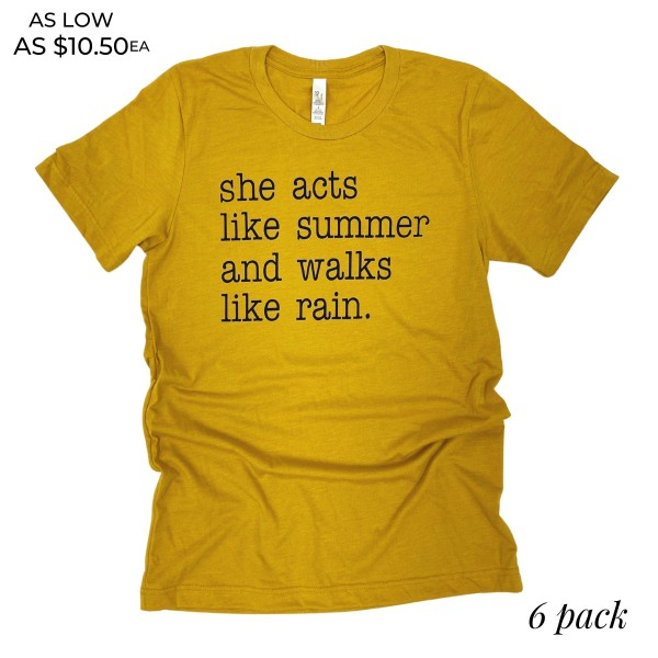 """""""She Acts Like Summer And Walks Like Rain"""" Graphic Tee.  - Printed on a Bella Canvas Brand Tee - Color: Mustard - 6 Shirts Per Pack - Sizes: 1:S 2:M 2:L 1:XL - 52% Cotton, 48% Polyester"""