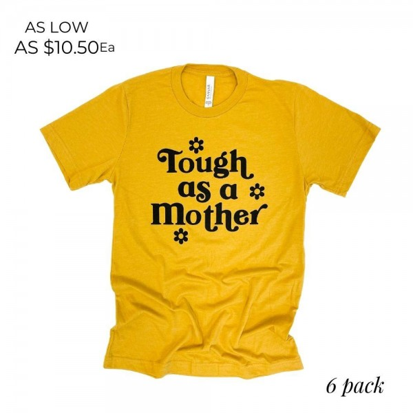 Tough As a Mother Tie-Dye Graphic Tee. (6 Pack)   - Printed on a Bella Canvas Brand Tee - Color: Mustard - 6 Shirts Per Pack - Sizes 1-S / 2-M / 2-L / 1-XL - 52% Cotton, 48% Polyester