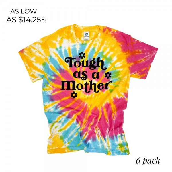 Tough As a Mother Tie-Dye Graphic Tee. (6 Pack)   - Printed on a Colortone Brand Tee - Color: Rainbow Tie Dye - 6 Shirts Per Pack - Sizes 1-S / 2-M / 2-L / 1-XL - 100% Cotton