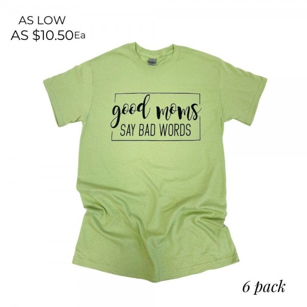 """""""Good Moms Say Bad Words"""" Graphic Tee. (6 Pack)  - Printed on a Gildan Brand Tee - Color: Pistachio  - 6 Shirts Per Pack - Sizes 1-S / 2-M / 2-L / 1-XL - 100% Cotton"""