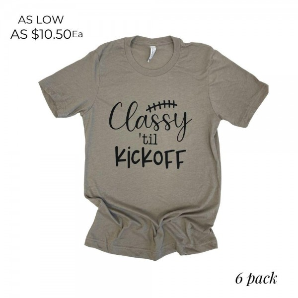 """""""Classy til Kickoff"""" Graphic Tee.   - Printed on a Bella Canvas Brand Tee  - Color: Stone - 6 Shirts Per Pack  - Sizes: 1:S 2:M 2:L 1:XL  - 52% Cotton, 48% Polyester"""