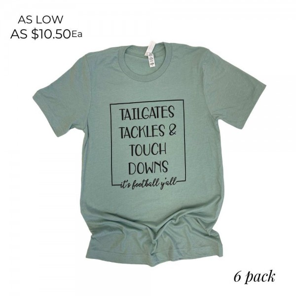 """""""Tailgates, Tackles, Touchdowns"""" Graphic Tee.   - Printed on a Bella Canvas Brand Tee  - Color: Sage Green - 6 Shirts Per Pack  - Sizes: 1:S 2:M 2:L 1:XL  - 52% Cotton, 48% Polyester"""