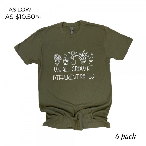 """""""We All Grow at Different Rates"""" Graphic Tee.   - Printed on a Next Level Brand Tee  - Color: Olive - 6 Shirts Per Pack  - Sizes: 1:S 2:M 2:L 1:XL  - 100% Cotton"""