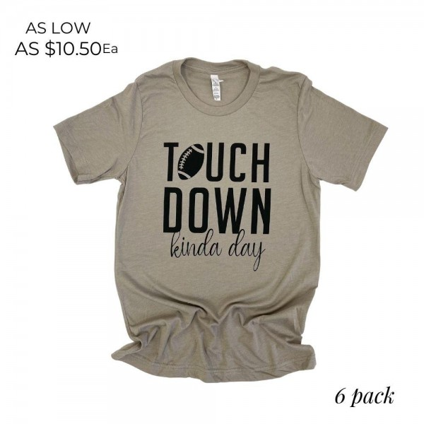 """""""Touchdown Kinda Day"""" Graphic Tee.  - Printed on a Bella Canvas Brand Tee - Color: Stone - 6 Shirts Per Pack - Sizes: 1:S 2:M 2:L 1:XL - 52% Polyester / 48% Cotton"""