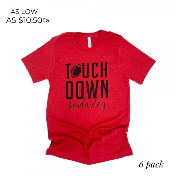 """""""Touchdown Kinda Day"""" Graphic Tee.  - Printed on a Bella Canvas Brand Tee - Color: Red - 6 Shirts Per Pack - Sizes: 1:S 2:M 2:L 1:XL - 52% Polyester / 48% Cotton"""