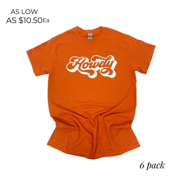 """""""Howdy"""" Graphic Tee.  - Printed on a Gildan Brand Tee - Color: Burnt Orange - 6 Shirts Per Pack - Sizes: 1:S 2:M 2:L 1:XL - 90% Cotton, 10% Polyester"""