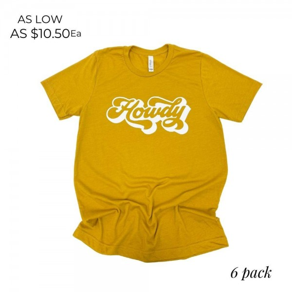 """""""Howdy"""" Graphic Tee.  - Printed on a Bella Canvas Brand Tee - Color: Mustard - 6 Shirts Per Pack - Sizes: 1:S 2:M 2:L 1:XL - 52% Polyester / 48% Cotton"""