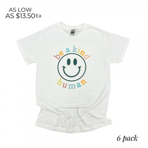 Be a Kind Human Smiley Face Graphic Tee. (6 Pack)  - Printed on a Gildan Brand Tee - Color: White - 6 Shirts Per Pack - Sizes: 1:S 2:M 2:L 1:XL - 50% Cotton, 50% Polyester