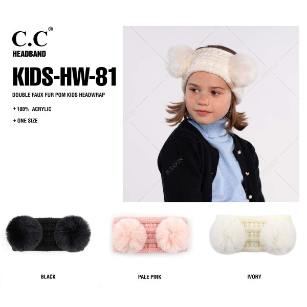 "C.C KIDS- HW-81 Double faux fur pom kids headwrap  - 100% Acrylic - Band circumference is approximately:  14"" unstretched  18"" stretched - Approximately 3.5"" tall - Fit varies based on child's head height and shape"