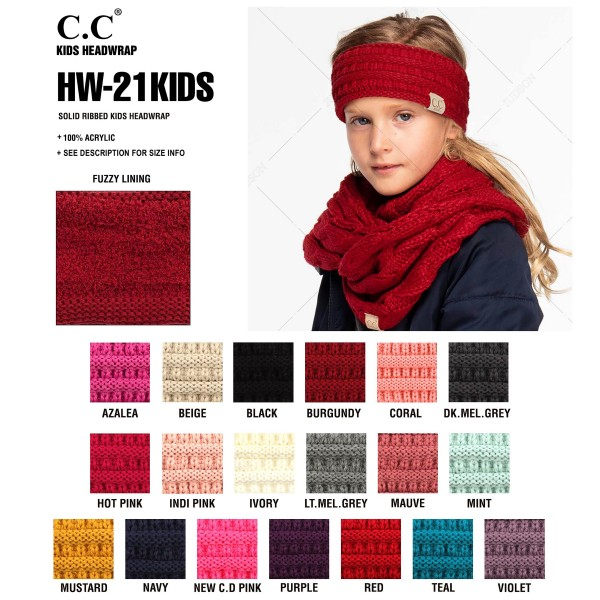 "C.C HW-21KIDS Kids Solid Ribbed Knit Headwrap  - 100% Acrylic - Band circumference is approximately:  14"" unstretched  18"" stretched - Approximately 3.5"" tall - Fit varies based on child's head height and shape"