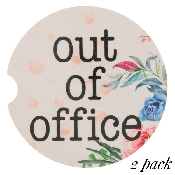 """""""Out of Office"""" floral printed car coaster set.  - Pack Breakdown: 2pcs / pack - Approximately 2"""" in diameter - Finger slot for easy removal - Condensation absorbing cork"""