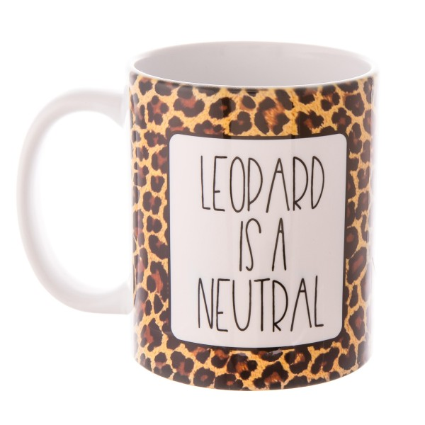 """""""Leopard is a Neutral"""" Leopard Print Printed Ceramic Coffee Mug.  - Holds up to approximately 11 fl oz."""
