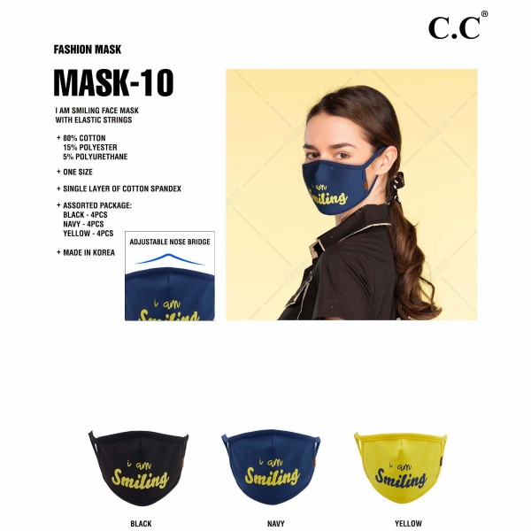 "C.C MASK-10-SMILING Reusable ""I AM SMILING"" Cloth Face Mask. (12 Pack)  - Machine Wash in Cold - Mild Detergent - Lay Flat to Dry - Do Not Bleach - Reusable Face Mask - These Mask Have NO Filter - One Size Fits Most Adults - Fabric Content: Single Layer of Cotton Spandex - Pack Breakdown: 12 Mask Per Pack - 4- Navy / 4-Yellow / 4-Black  ** These Masks Are Not For Professional Use and Not Medically Rated. These Masks Have No Proven Effectiveness Against Any Viruses. *** ALL Sales Final Due to CDC Recommendations"