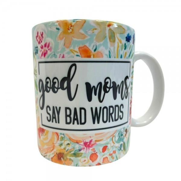 """""""Good Moms Say Bad Words"""" Floral Ceramic Mug.  - Holds up to 8 fl oz"""