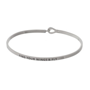 """""""Find your Wings and Fly"""" Inspirational Bangle Bracelet.  - Hook Closure - Approximately 3"""" in Diameter"""