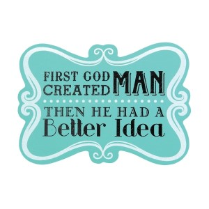 """Wooden scroll work sign with an easel back that reads """"First God created man, then he had a better idea!"""" Measures approximately 9.5"""" x 6.5""""."""