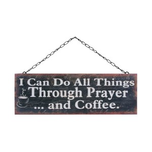 """Rustic metal sign on a chain link hanger, that reads """"I can do all things through prayer and coffee."""" Measures approximately 14.5"""" x 5""""."""