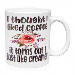 """Ceramic mug that has the phrase """"I thought I liked coffee, it turns out I just like creamer"""" printed on both sides with floral accents.  - Holds up to 8 fl oz"""