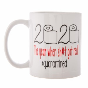 """""""2020"""" """"The year Sh#t Got Real!"""" #Quarantined Printed Ceramic Coffee Mug.  - Double Sided - Dishwasher Safe - Microwave Safe - Holds up to approximately 11 fl oz."""